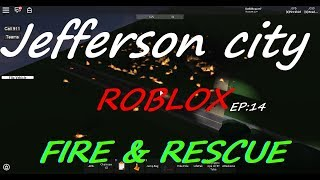 Jefferson city fire roleplay roblox[EP:14]