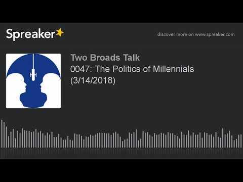 0047: The Politics of Millennials (3/14/2018) (part 1 of 7)