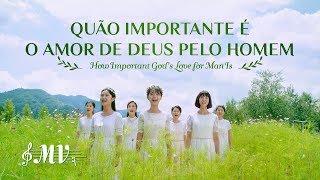 """Melhor música gospel """"Quão importante é o amor de Deus pelo homem"""""""