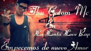 Empecemos de nuevo amor   Thu gatom Mc   En La Lenta love Rap