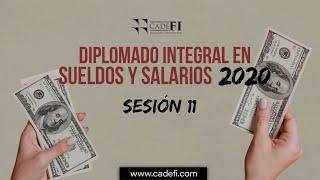 Cadefi - Diplomado Integral en Sueldos y Salarios 2020 Sesión 11