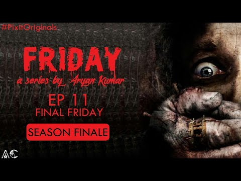 FRIDAY | Episode 11 - Final Friday | SEASON FINALE | web series | a web original by Aryan Kumar