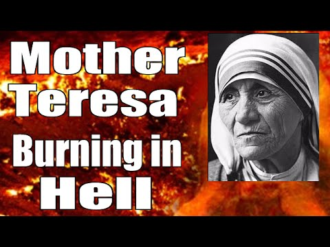 Mother Teresa Made a Saint by the Pope - Currently Burning in Hell - Salvation is NOT of Works!