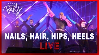 Nails, Hair, Hips, Heels | Live