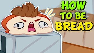 HOW TO BE BREAD - I Am Bread Funny Moments
