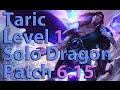 League of Legends: Taric Level 1 Solo Dragon Season 6 (Patch 6.15)