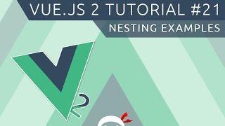 Vue JS 2 Tutorial #21 - Nesting Components Examples