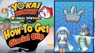 Yo-Kai Watch Wibble Wobble -  How To Get a Glacial Clip! [Tips & Tricks iOS Android Gameplay]