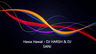Hawa Hawai - DJ HARSH & DJ SANJ