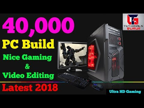 {Latest 2018} PC BUILD Under Rs.40000 | Ultra HD 1080p Flawless Gaming And Video Editing | In Hindi