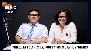 #EnSerio Venezuela dolarizada, pobre y sin ayuda humanitaria