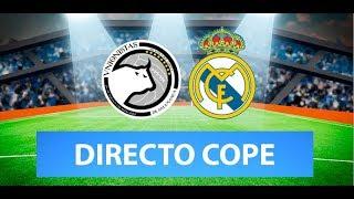UNIONISTAS vs REAL MADRID EN VIVO (Copa del Rey) | Radio Cadena Cope (Oficial)