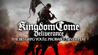 The Best RPG You'll Probably Never Play | Kingdom Come Deliverance