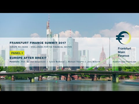 Frankfurt Finance Summit 2017 - Panel I: Europe After Brexit