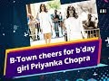 B-Town cheers for b'day girl Priyanka Chopra - #Bollywood News