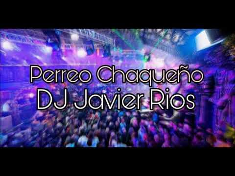 Perreo Chaqueño - DJ Javier Rios