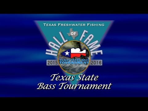 Texas State Bass Tournament, Texas Freshwater Fishing Hall Of Fame 2016