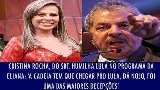 Cristina Rocha, do SBT, humilha Lula no programa da Eliana: 'A cadeia tem que chegar pra ele, dá..