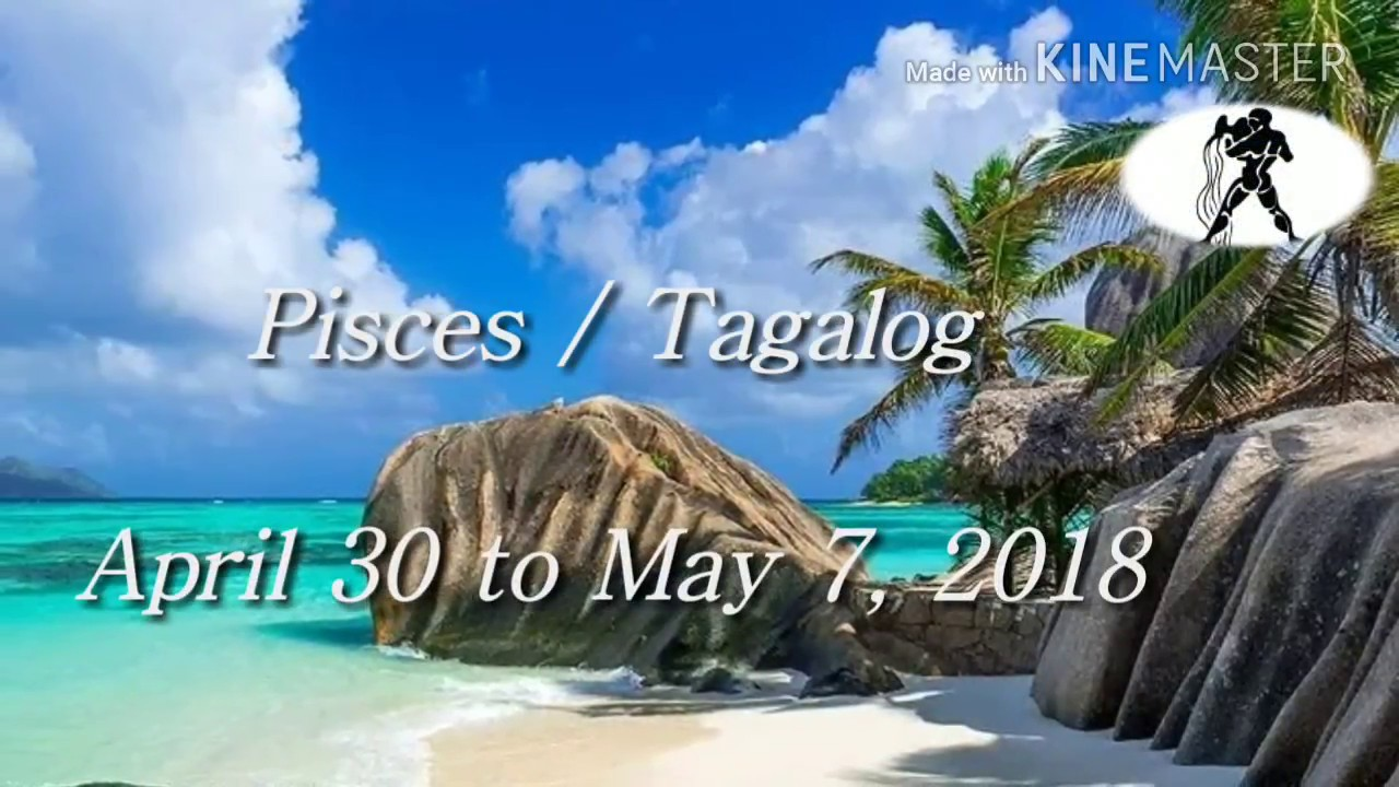 544bca951 Pisces Tagalog weekly horoscope / April 30 to May 7, 2018 - YouTube