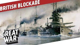 The British Naval Blockade of Germany I THE GREAT WAR Special(The big and decisive naval battle that the Royal Navy had hoped for did not happen during World War 1. But another naval strategy slowly but surely ground the ..., 2016-08-08T16:00:00.000Z)