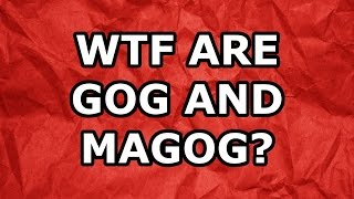 WTF Are Gog and Magog?