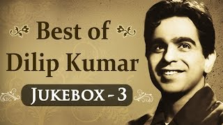 Best of Dilip Kumar Songs - Jukebox 3 - Evergreen Old Songs of Dilip Kumar