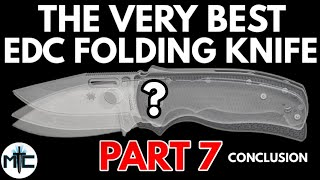 The Very Best EDC Folding Knife - Part 7 - CONCLUSION