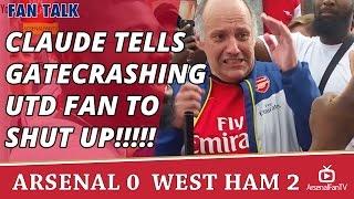 Claude Tells Gatecrashing Utd Fan To SHUT UP!!!!! | Arsenal 0 West Ham 2