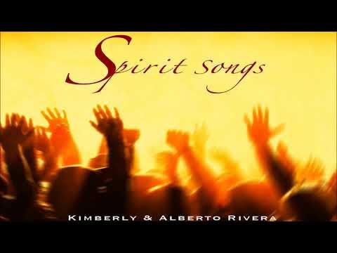 Kimberly and Alberto Rivera - Spirit Songs (Full Album 2017)