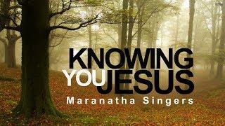 Knowing You Jesus - Maranatha Singers (With Lyrics)