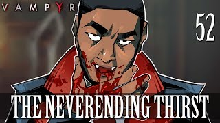 [52] The Neverending Thirst (Let's Play Vampyr w/ GaLm)