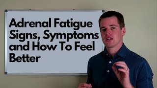 Adrenal Fatigue Signs, Symptoms and How To Feel Better