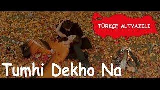 Tumhi Dekho Na ☪ (Tr Altyazılı)