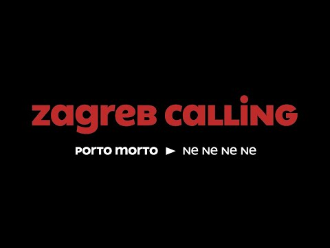 Zagreb Calling #5 - Porto Morto: Ne Ne Ne Ne