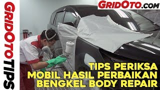 Tips Periksa Mobil Hasil Perbaikan Bengkel Body Repair I How To I GridOto Tips