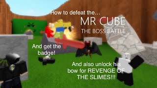 Defeating Mr. Cube ( And get his bow for revenge of the slimes!)