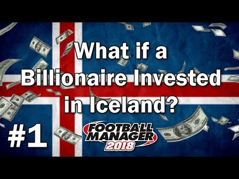 FM18 Experiment - What if a Billionaire Invested in Iceland #1 - Football Manager 2018 Experiment