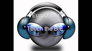 EuroDacer - Touch the B.E. (HQ)
