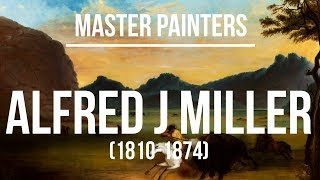 Alfred Jacob Miller (1810-1874) A collection of paintings 4K Ultra HD