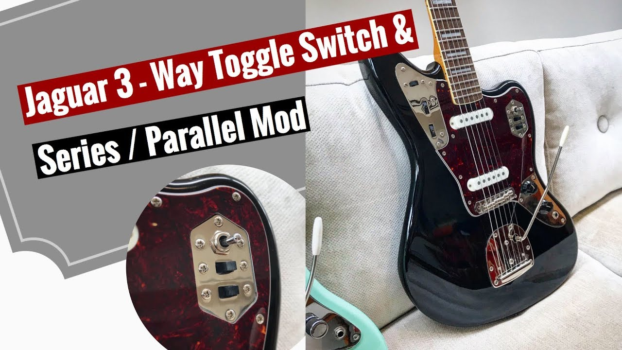 Fender/Squier Jaguar 3-Way Toggle Switch and Series/Parallel Mod - YouTubeYouTube