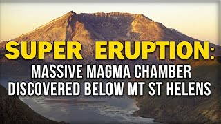 SUPER ERUPTION: MASSIVE MAGMA CHAMBER DISCOVERED BELOW MT ST HELENS