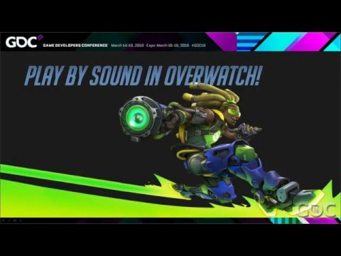 Overwatch - The Elusive Goal: Play by Sound (GDC 2016)
