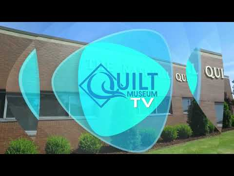 Quilt Museum TV from The National Quilt Museum - April 2018