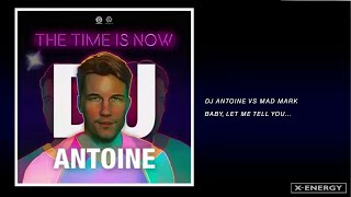 DJ Antoine vs Mad Mark - Baby, Let Me Tell You... (DJ Antoine vs Mad Mark 2k19 Mix)
