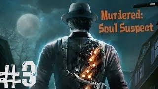 Murdered: Soul Suspect. Прохождение. Часть 3 (Тот кто меня убил)