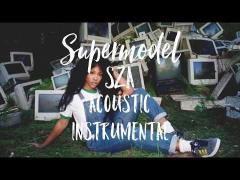 Supermodel - SZA | ACOUSTIC INSTRUMENTAL