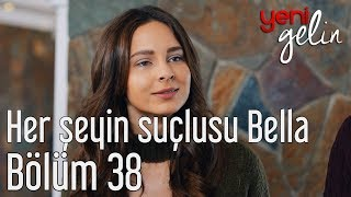 Yeni Gelin 38. Bölüm - Her Şeyin Suçlusu Bella