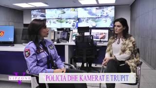 Policia dhe Kamerat e Trupit. Flet në Vipzone, punonjësja e Policisë Kleona Sala.