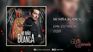Mi Niña Blanca - Erik Estrada (Corridos 2019)