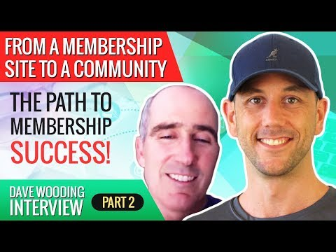 From A Membership Site To A Community. The Path To Membership Success! Dave Wooding Interview Part 2